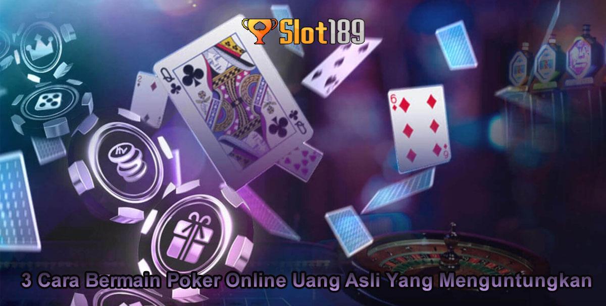 3 Cara Bermain Poker Online Uang Asli Yang Menguntungkan