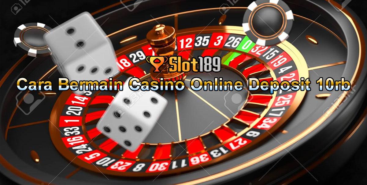 Cara Bermain Casino Online Deposit 10rb