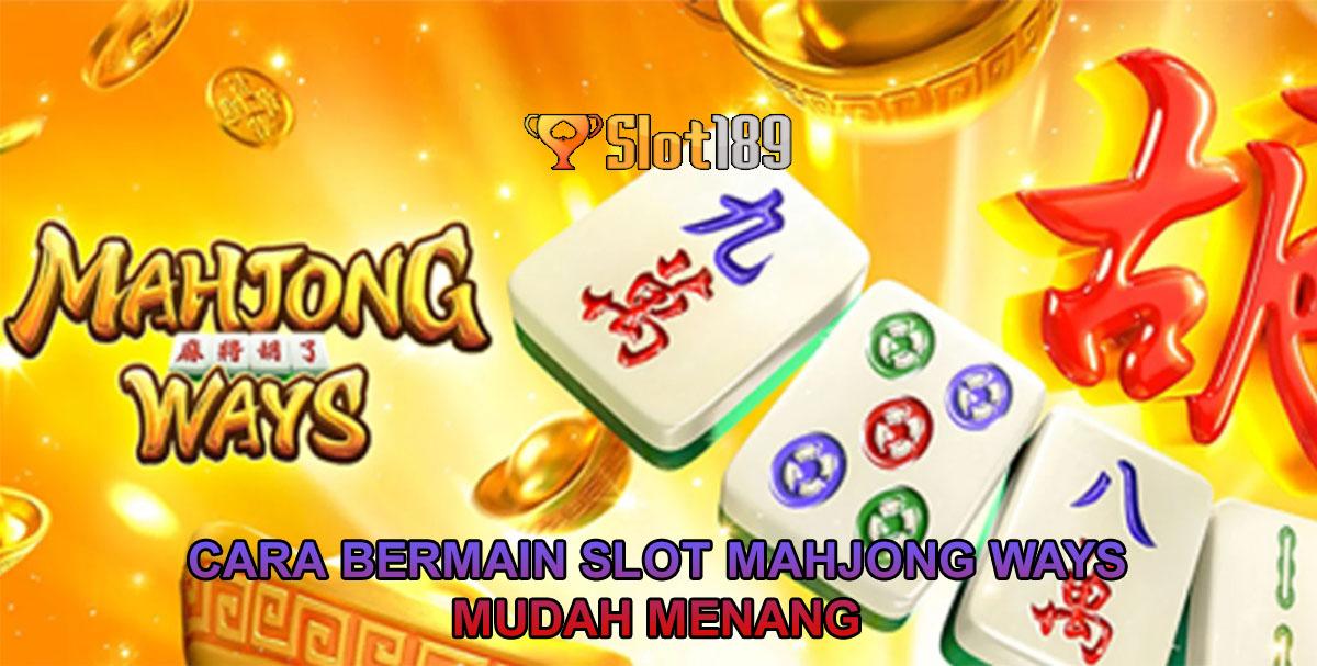 Cara Bermain Slot Mahjong Ways Mudah Menang