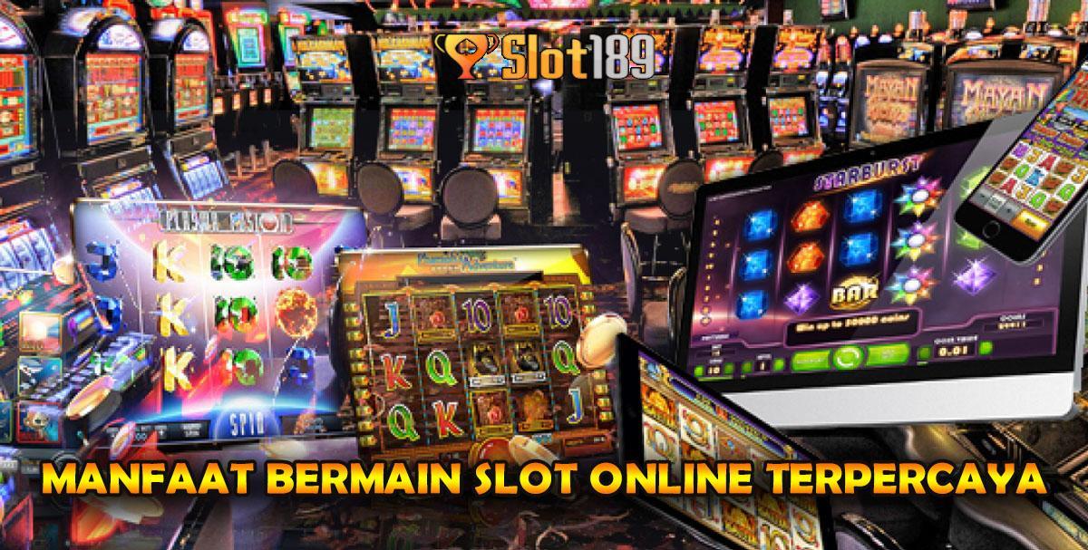 Manfaat Bermain Slot Online Terpercaya
