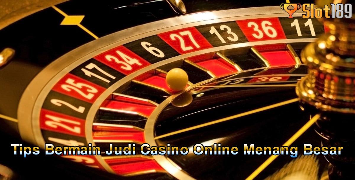 Tips Bermain Judi Casino Online Menang Besar