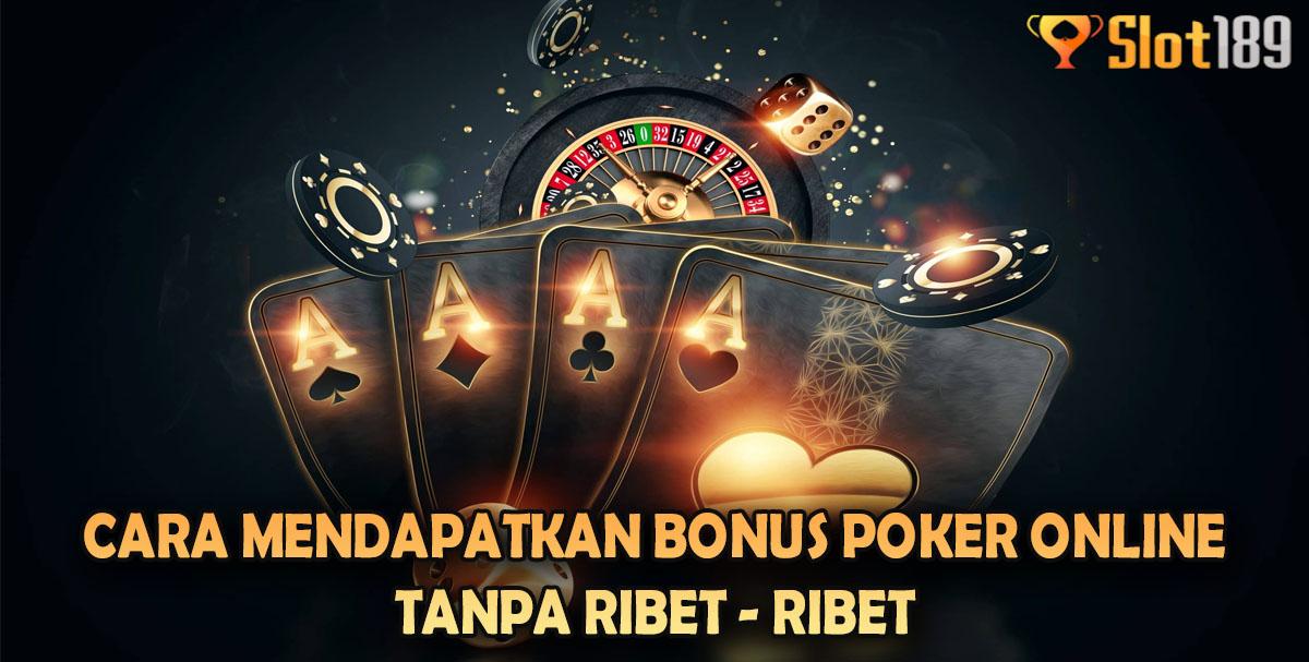 Cara Mendapatkan Bonus Poker Online Tanpa Ribet – Ribet